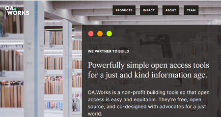 Screenshot mit Text:   We partner to build Powerfully simple open access tools for a just and kind information age.  OA.Works is a non-profit building tools so that open access is easy and equitable. They're free, open source, and co-designed with advocates for a just world.